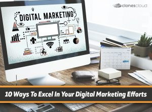10 Ways To Excel In Your Digital Marketing Efforts