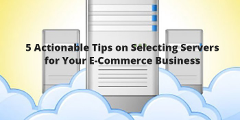 5 Actionable Tips on Selecting Servers for Your E-Commerce Business-Web Werks