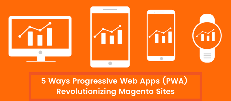 5 Ways Progressive Web Apps (PWA) Revolutionizing Magento Sites