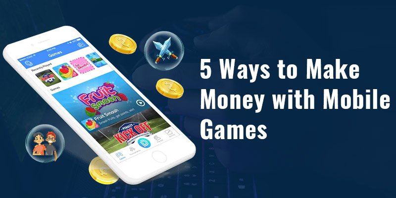 5 Ways to Make Money with Mobile Games
