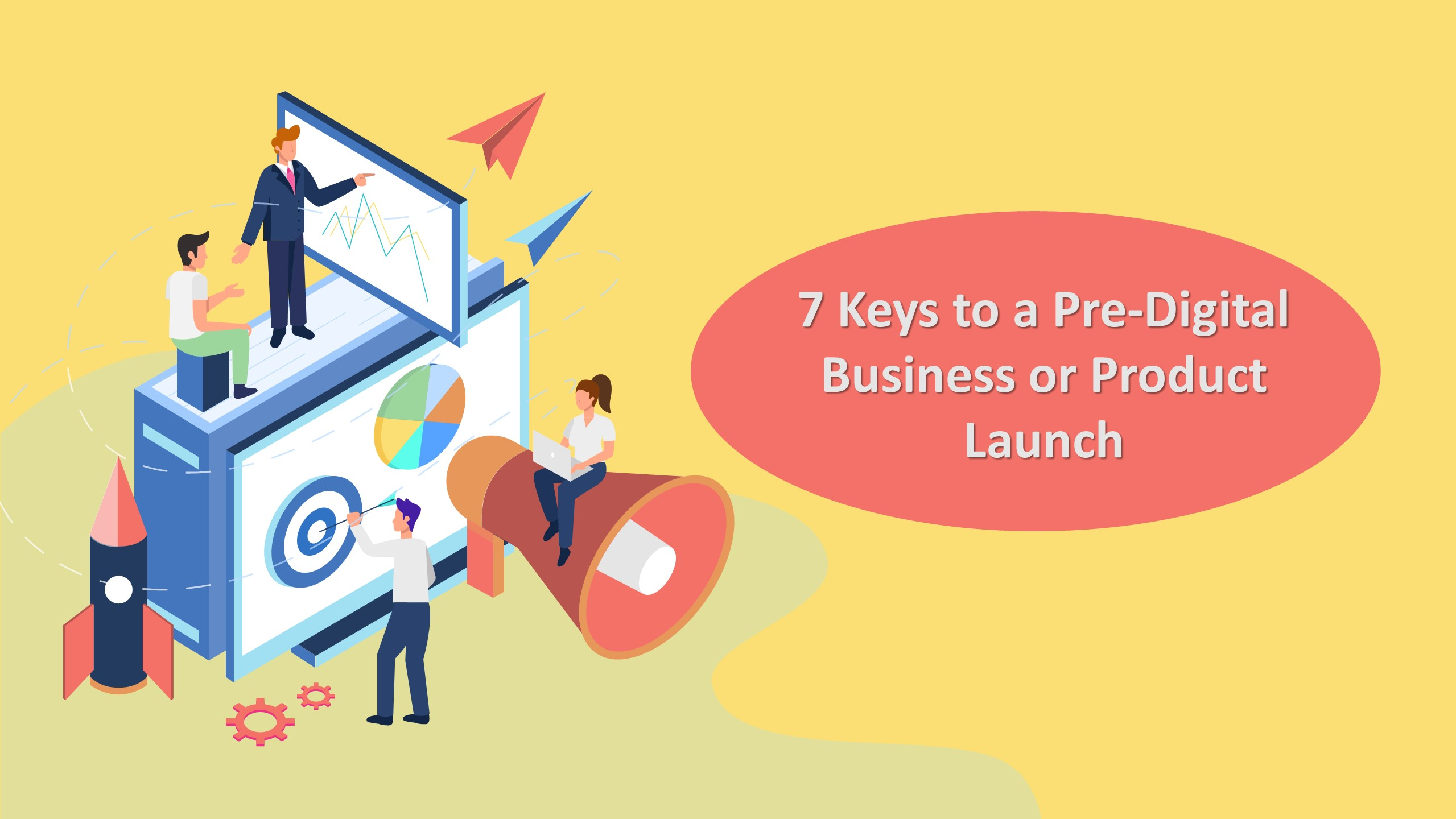 7 Keys to a Pre-Digital Business or Product Launch