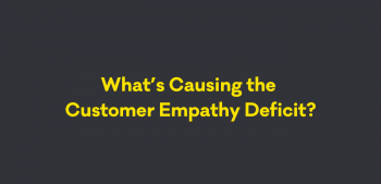 What's causing the customer empathy deficit?