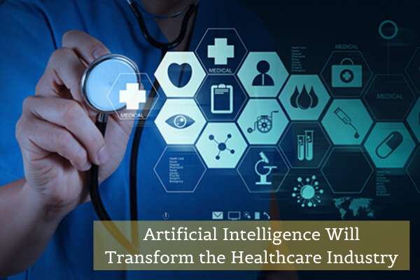 AI Will Transform the Healthcare Industry