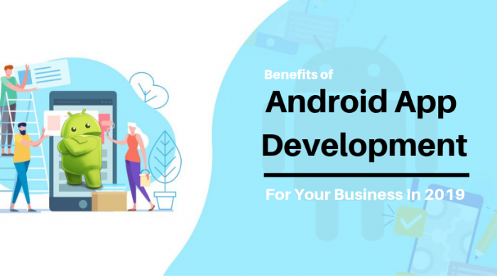 Six Benefits of Android App Development for Your Business in 2019