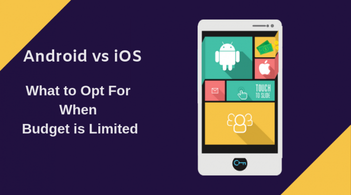 Android vs iOS- Tips to Choose the Right Platform to Address Budget Constraints