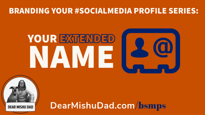 Branding Your #SocialMedia Profile Series #2: Your Extended Name