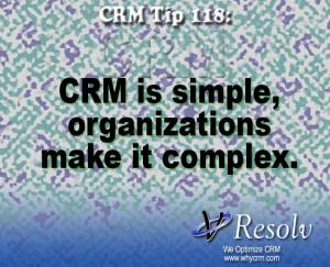 CRM is simple, organizations make it complex.