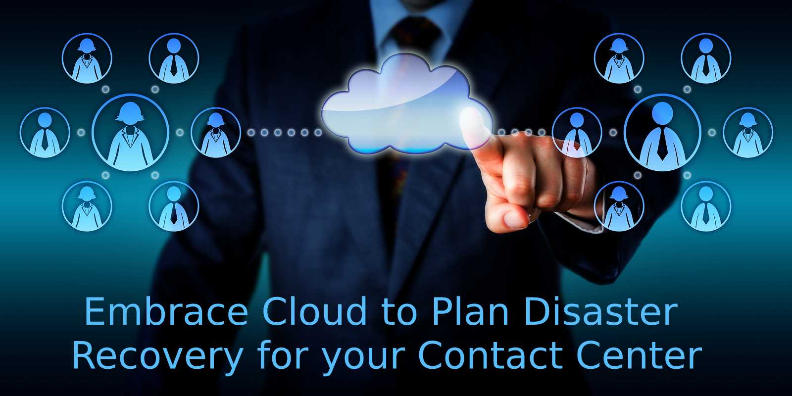 Embrace Cloud to plan Disaster Recovery for your Contact Center