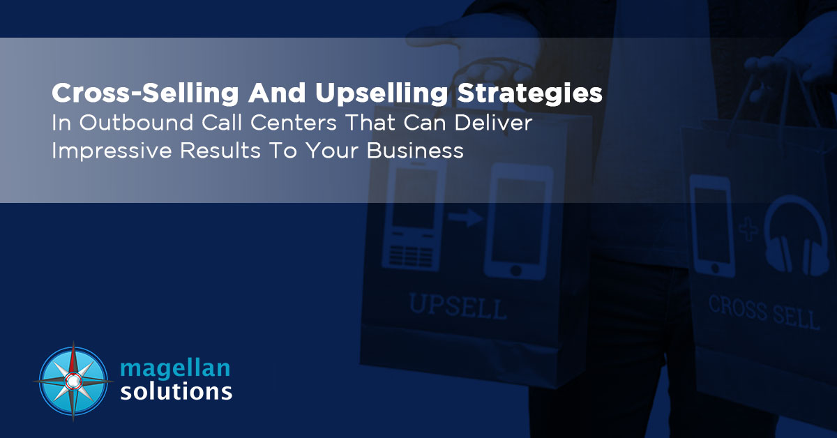 Cross-Selling-And-Upselling-Strategies-In-Outbound-Call-Centers-That-Can-Deliver-Impressive-Results-To-Your-Business