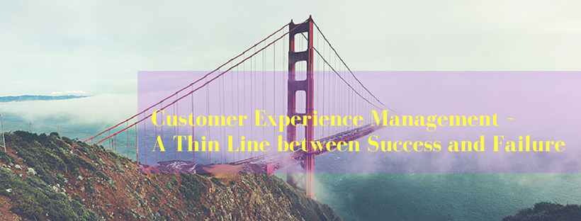 Customer Experience Management – A Thin Line between Success and Failure