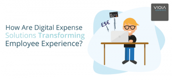 Digital Expense Solutions Transforming Employee Experience