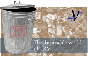 Disposable world of CRM