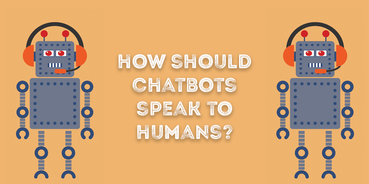 How Should Chatbots Speak To Humans