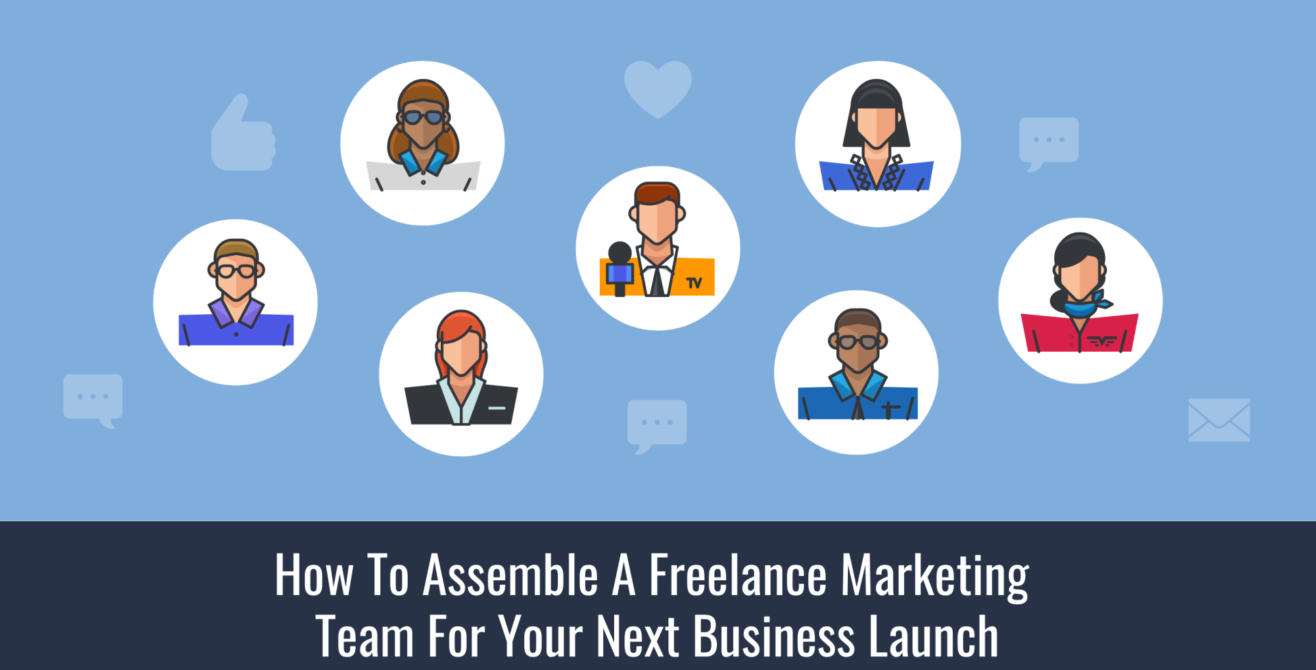 How To Assemble A Freelance Marketing Team For Your Next Business Launch
