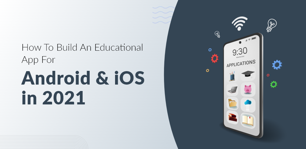 How to Build an Educational App for Android and iOS in 2021-22