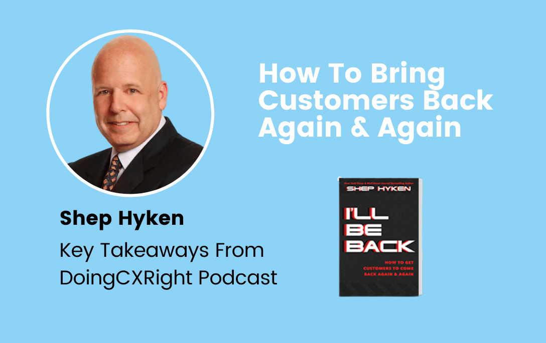 How to bring customers back - DoingCXRight® Podcast summary by stacy sherman
