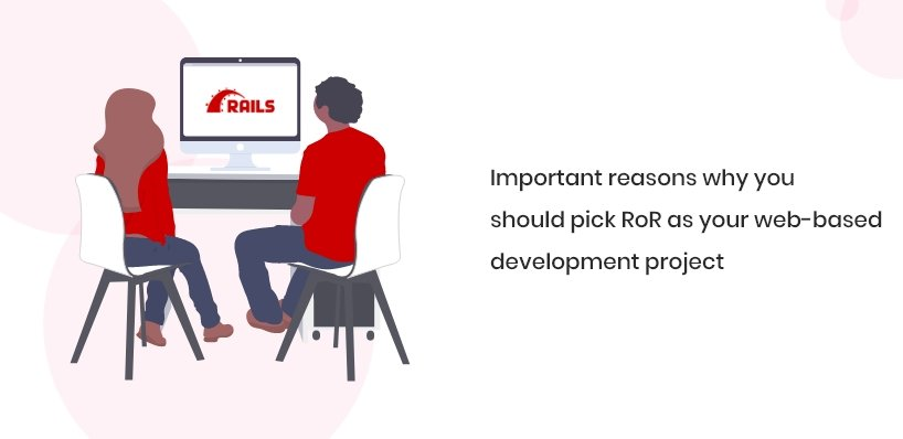 Important reasons why you should pick RoR as your web-based development project