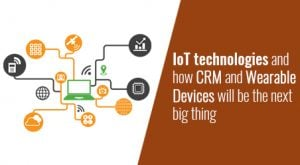 IoT technologies and how CRM