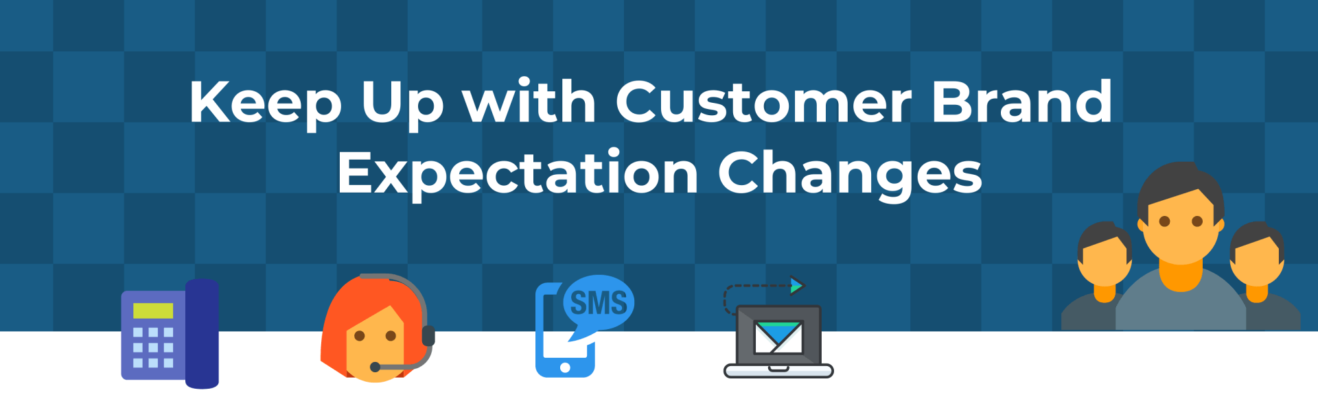 Keep Up with Customer Brand Expectation Changes