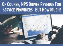Of Course NPS Drives Revenue For Service Providers – But How Much?