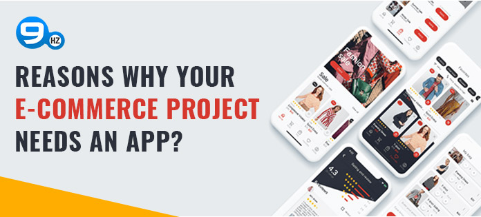 Reasons Why Your E-commerce Project Needs an App?