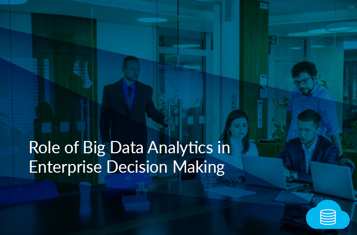 Role of Big Data Analytics in Enterprise Decision Making
