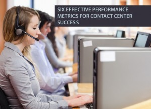 Six Effective Performance Metrics for Call Center Success