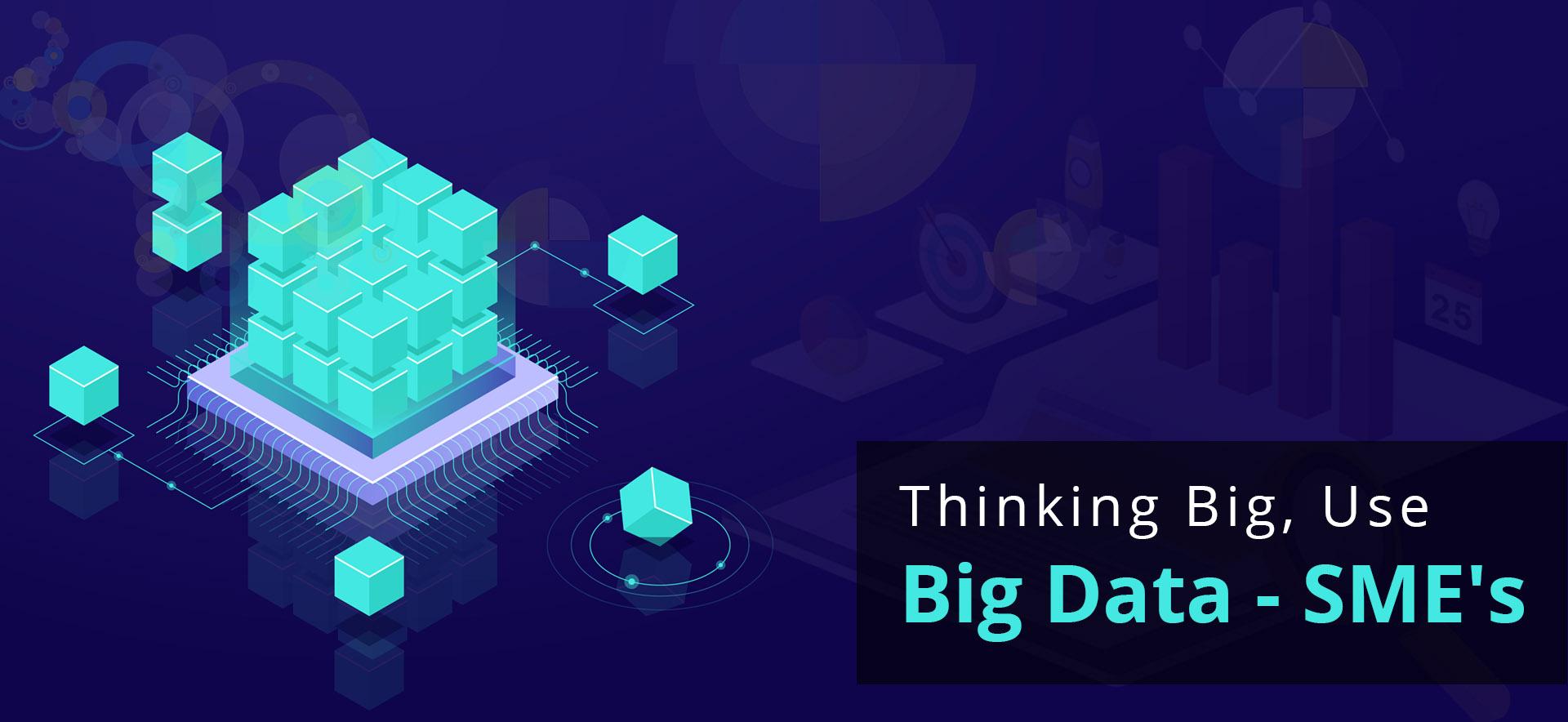 Thinking Big, Use Big Data - SME's_02