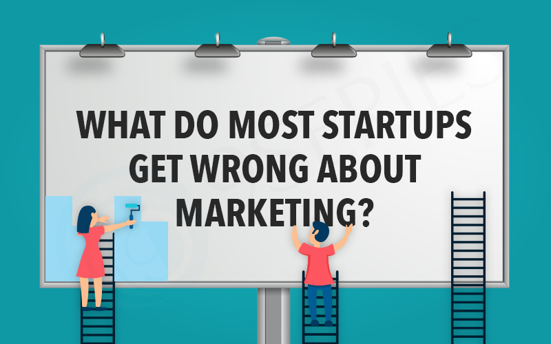 What do most startups get wrong about marketing