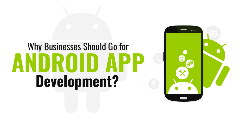 Why Businesses Should Go for Android app Development? | CustomerThink