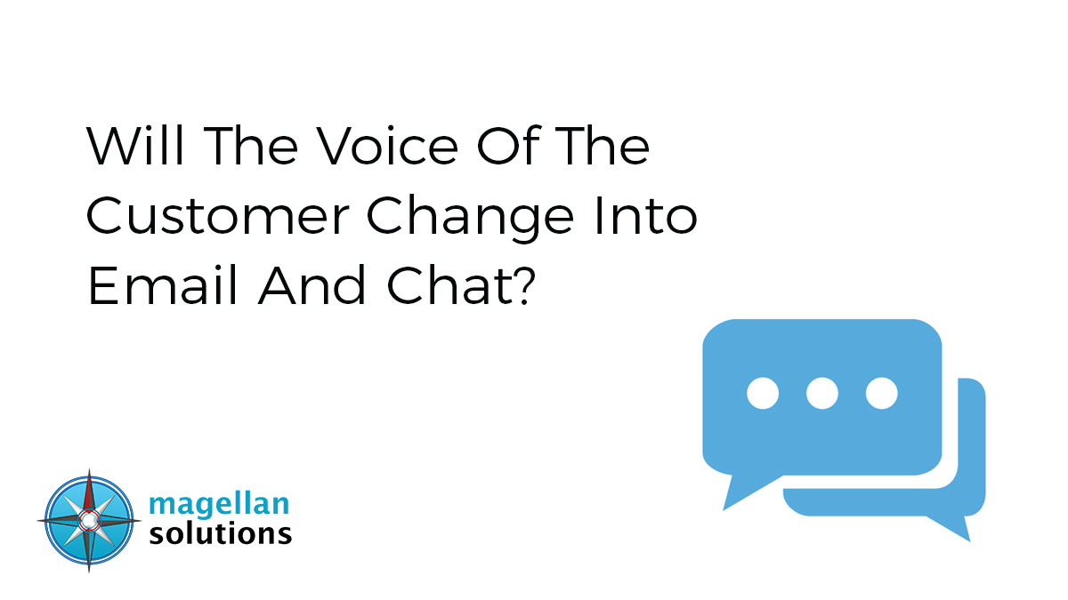 Will The Voice Of The Customer Change Into Email And Chat