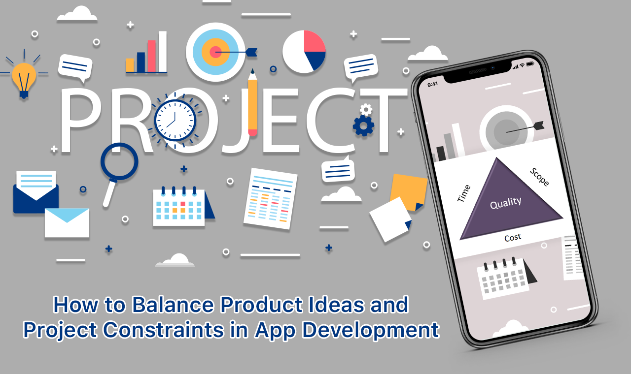 How to Balance Product Ideas & Project Constraints in App Development