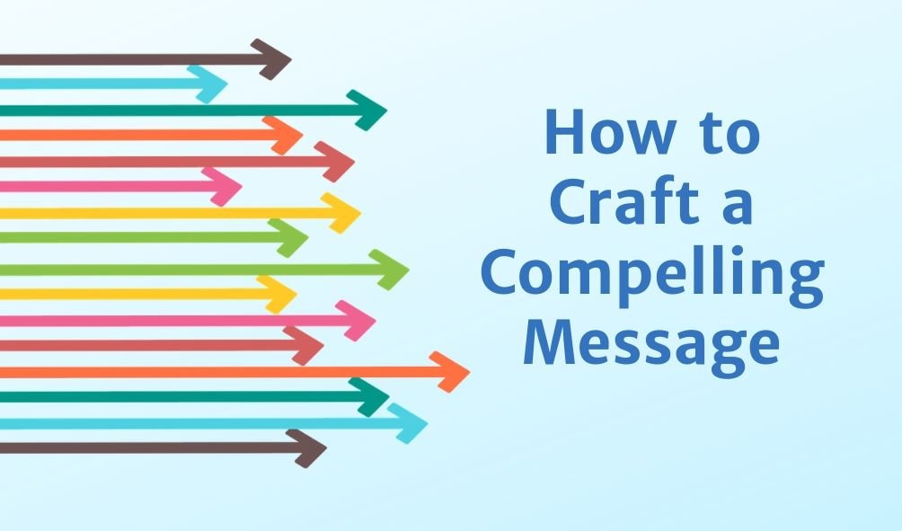 hwo to craft a compelling message