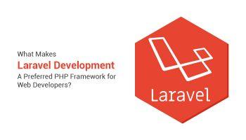 What Makes Laravel Development A Preferred PHP Framework for