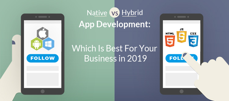 native-vs-hybrid-app-development-which-is-best-for-your-business-in-2019