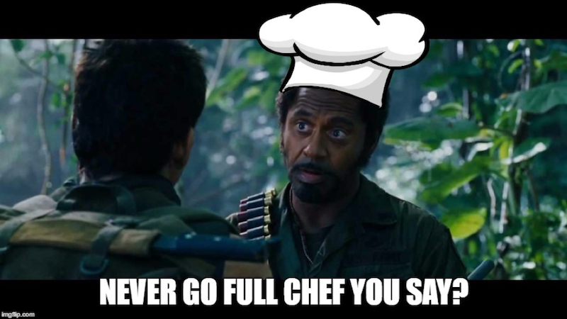 never go full chef