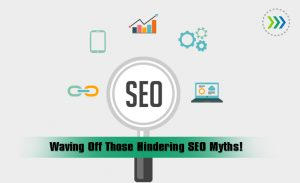 Waving Off Those Hindering SEO Myths!